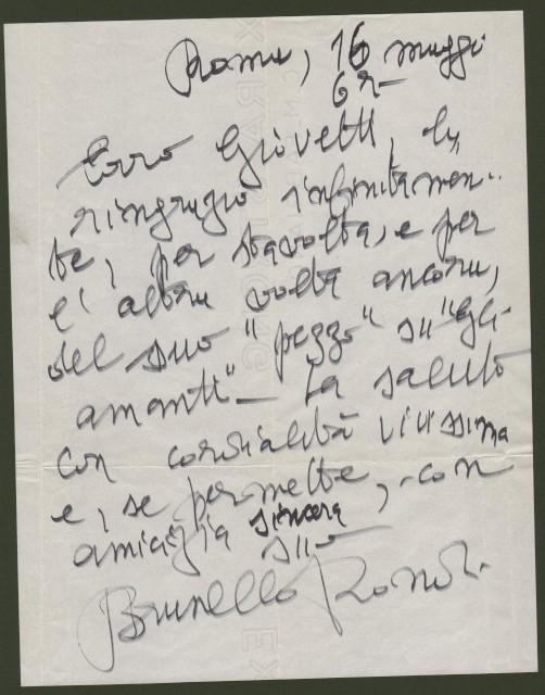 RONDI BRUNELLO (Tirano, Sondrio 1924-Roma 1989). Sceneggiatore e regista italiano. Collaborò con R.Rossellini, ma soprattutto con F.Fellini. Lettera da Roma del 16.5.1967 diretta al giornalista Carlo Giovetti.